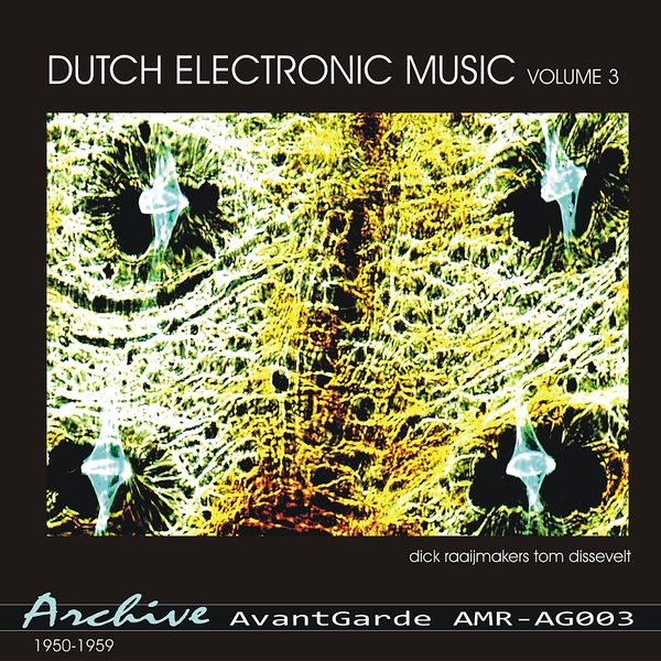 Dick Raaijmakers / Tom Dissevelt - Dutch Electronic Music Volume 3