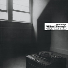 William s burroughs nothing here now but the recordings