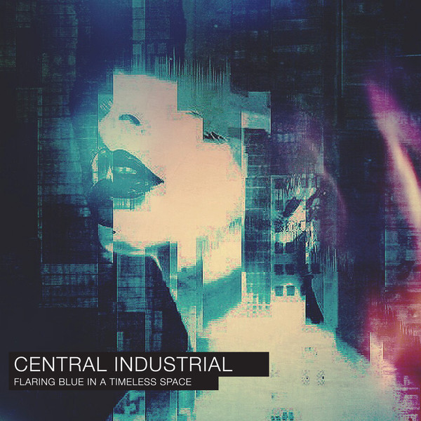 Central Industrial - Flaring Blue In A Timeless Space - Boomkat