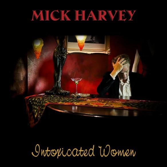 Mickharvey intoxicatedwomen packshot 584x584