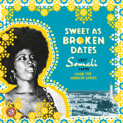 Various artists sweet as broken dates lost somali tapes from the horn of africa