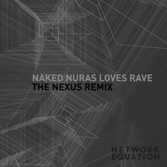 Naked nuras loves rave the nexus nnlr remix