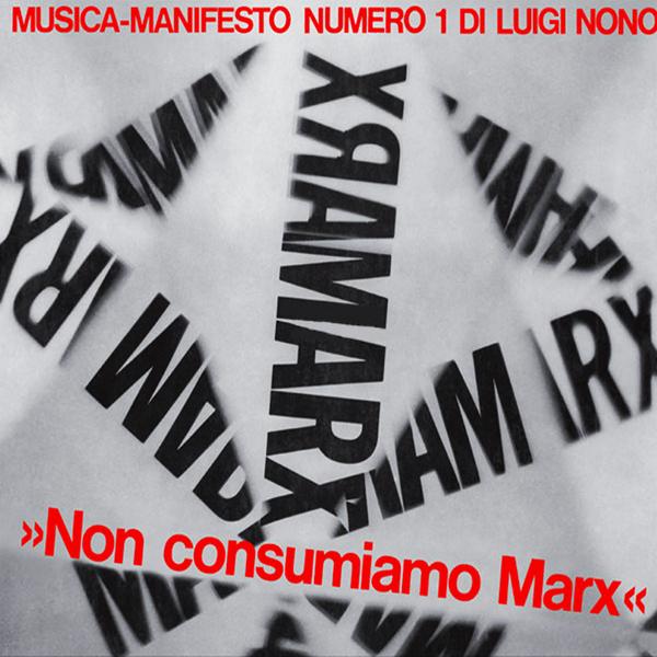 Non Consumiamo Marx - Musica Manifesto N. 1 Di Luigi Nono
