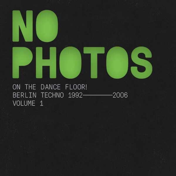 Various artists no photos on the dance floor berlin techno 1992 2006 vol 1 1536x1536